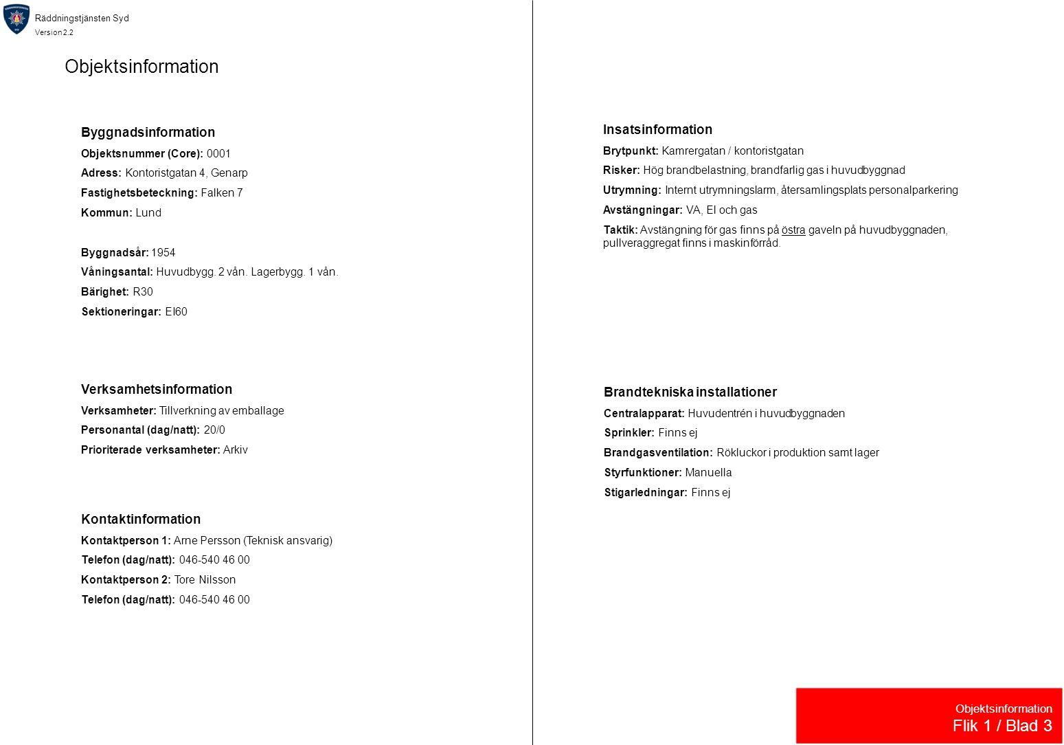 Räddningstjänsten Syd Version 2.2 Objektsinformation Flik 1 / Blad 3 Byggnadsinformation Objektsnummer (Core): 0001 Adress: Kontoristgatan 4, Genarp Fastighetsbeteckning: Falken 7 Kommun: Lund Byggnadsår: 1954 Våningsantal: Huvudbygg.