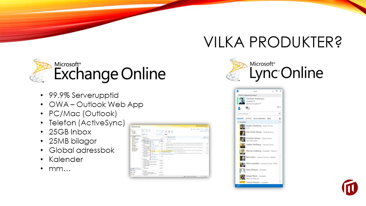 • 99.9% Serverupptid • OWA – Outlook Web App • PC/Mac (Outlook) • Telefon (ActiveSync) • 25GB Inbox • 25MB bilagor • Global adressbok • Kalender • mm…