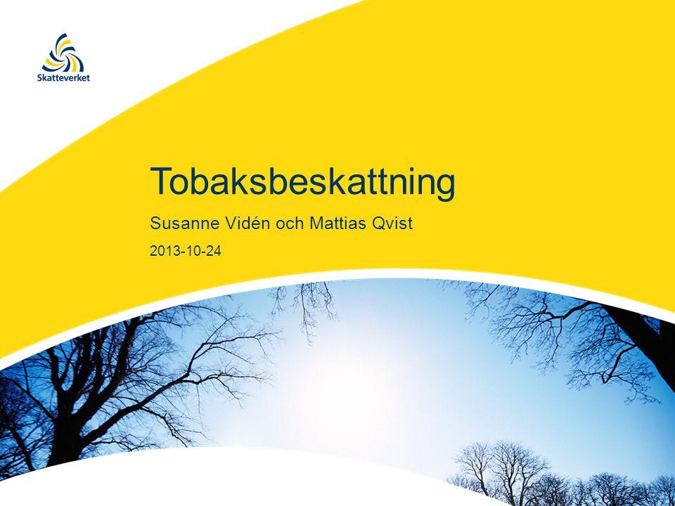 Tobaksbeskattning Susanne Vidén och Mattias Qvist 2013-10-24