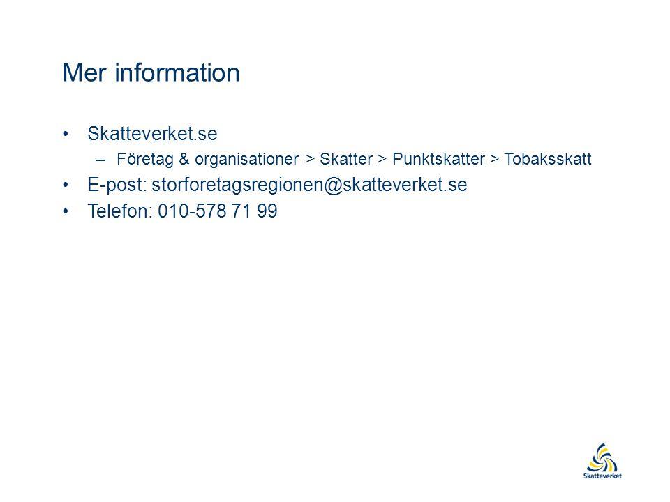 Mer information •Skatteverket.se –Företag & organisationer > Skatter > Punktskatter > Tobaksskatt •E-post: storforetagsregionen@skatteverket.se •Telefon: 010-578 71 99
