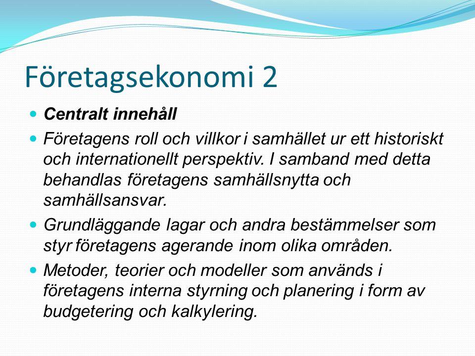 Företagsekonomi 2  Centralt innehåll  Företagens roll och villkor i samhället ur ett historiskt och internationellt perspektiv. I samband med detta