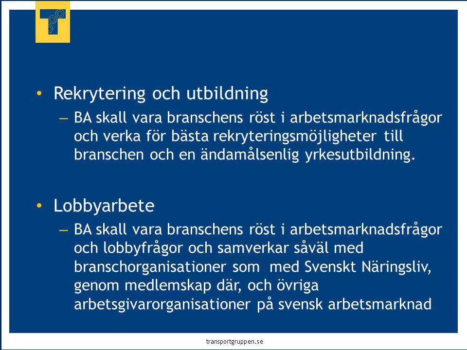 transportgruppen.se • Rekrytering och utbildning – BA skall vara branschens röst i arbetsmarknadsfrågor och verka för bästa rekryteringsmöjligheter ti