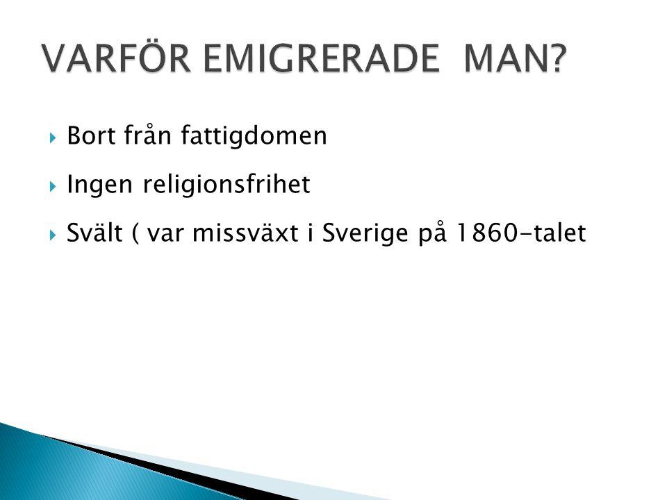  Bort från fattigdomen  Ingen religionsfrihet  Svält ( var missväxt i Sverige på 1860-talet