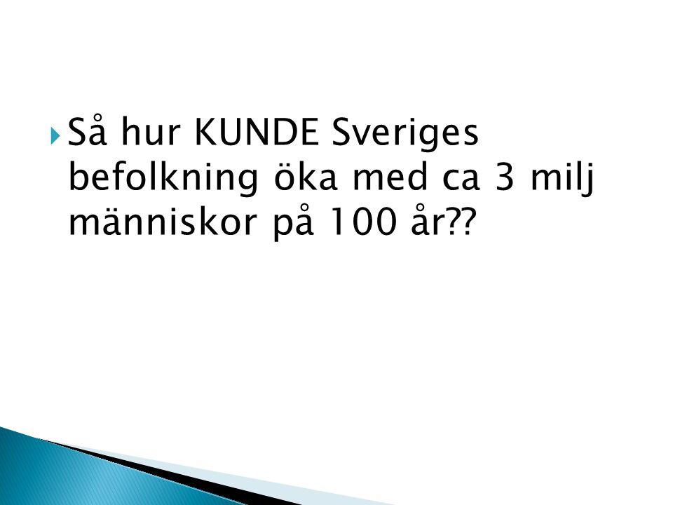  Så hur KUNDE Sveriges befolkning öka med ca 3 milj människor på 100 år??