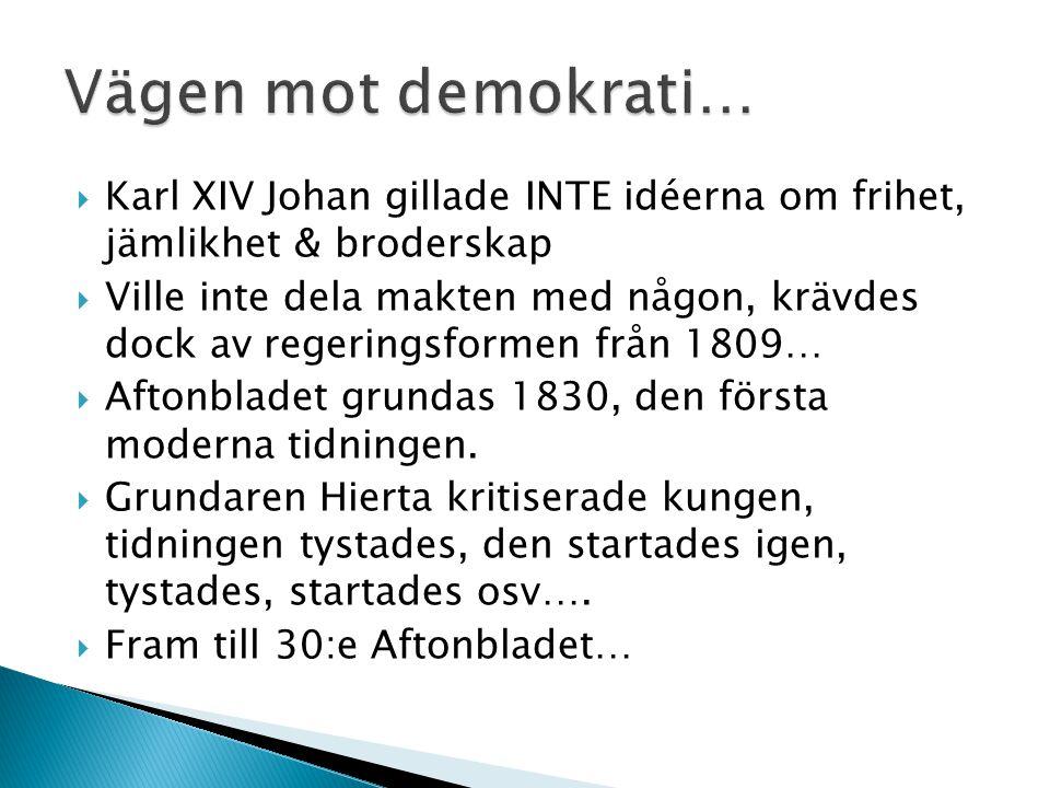  Karl XIV Johan gillade INTE idéerna om frihet, jämlikhet & broderskap  Ville inte dela makten med någon, krävdes dock av regeringsformen från 1809…