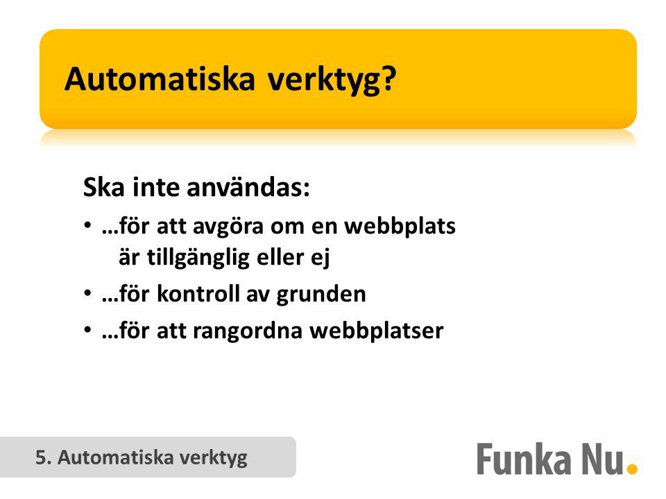 Ska inte användas: • …för att avgöra om en webbplats är tillgänglig eller ej • …för kontroll av grunden • …för att rangordna webbplatser 5.