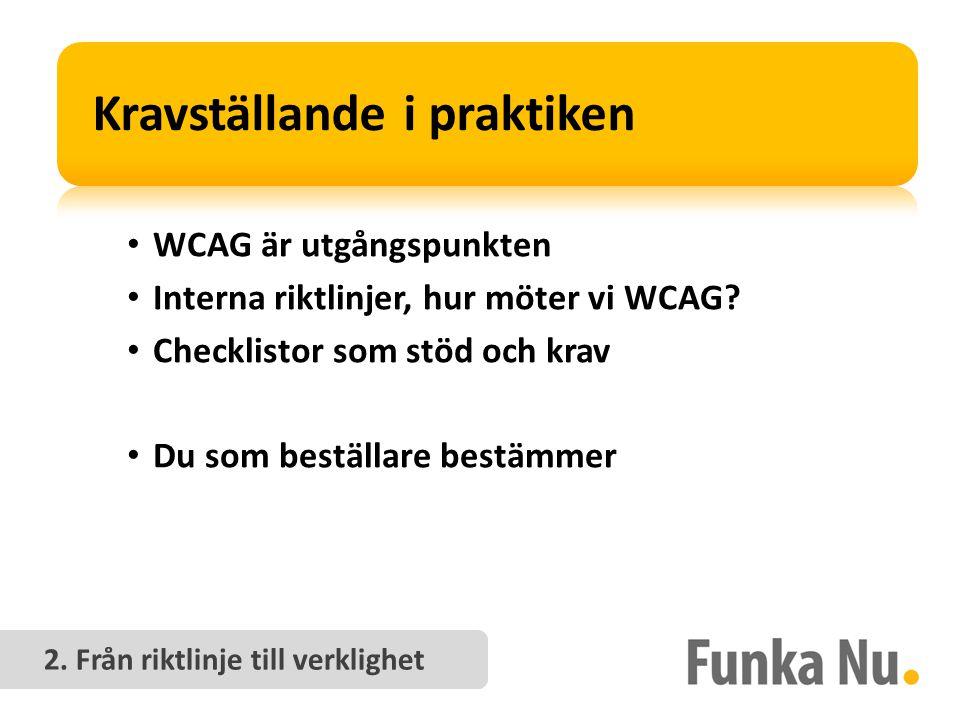 • WCAG är utgångspunkten • Interna riktlinjer, hur möter vi WCAG.