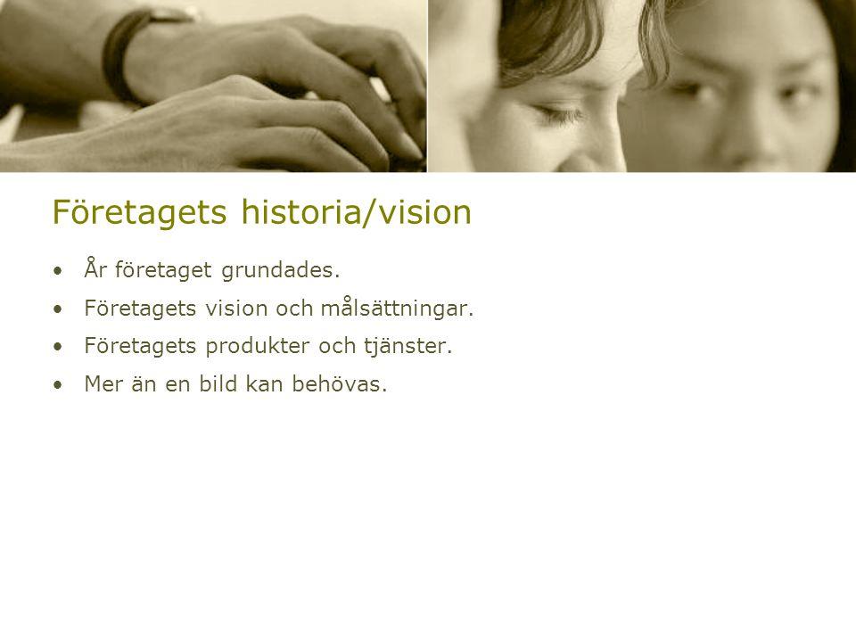 Företagets historia/vision •År företaget grundades.