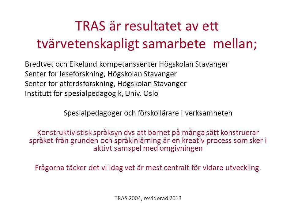 TRAS är resultatet av ett tvärvetenskapligt samarbete mellan; Bredtvet och Eikelund kompetanssenter Högskolan Stavanger Senter for leseforskning, Högskolan Stavanger Senter for atferdsforskning, Högskolan Stavanger Institutt for spesialpedagogik, Univ.