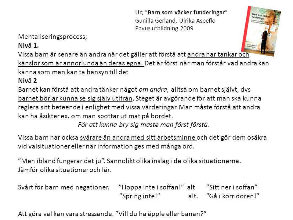 Ur; Barn som väcker funderingar Gunilla Gerland, Ulrika Aspeflo Pavus utbildning 2009 Mentaliseringsprocess; Nivå 1.