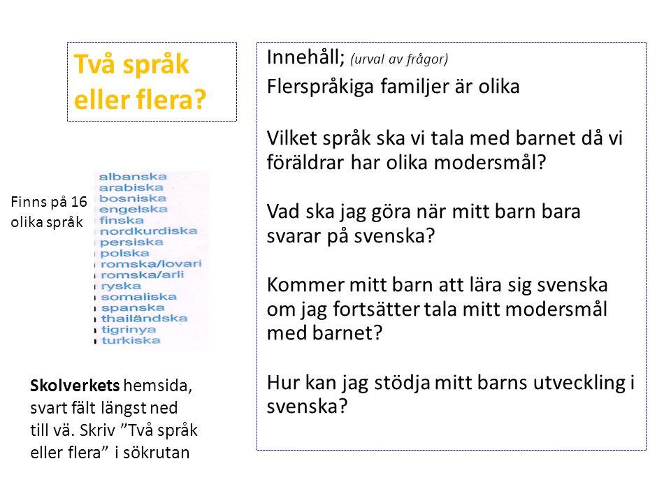 Innehåll; (urval av frågor) Flerspråkiga familjer är olika Vilket språk ska vi tala med barnet då vi föräldrar har olika modersmål.