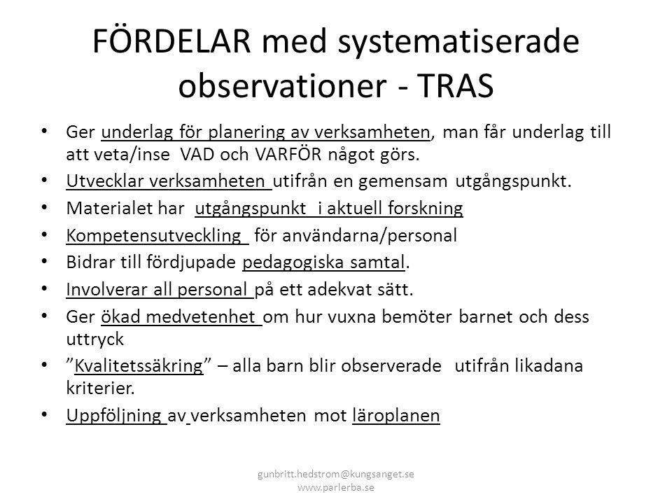 FÖRDELAR med systematiserade observationer - TRAS • Ger underlag för planering av verksamheten, man får underlag till att veta/inse VAD och VARFÖR något görs.