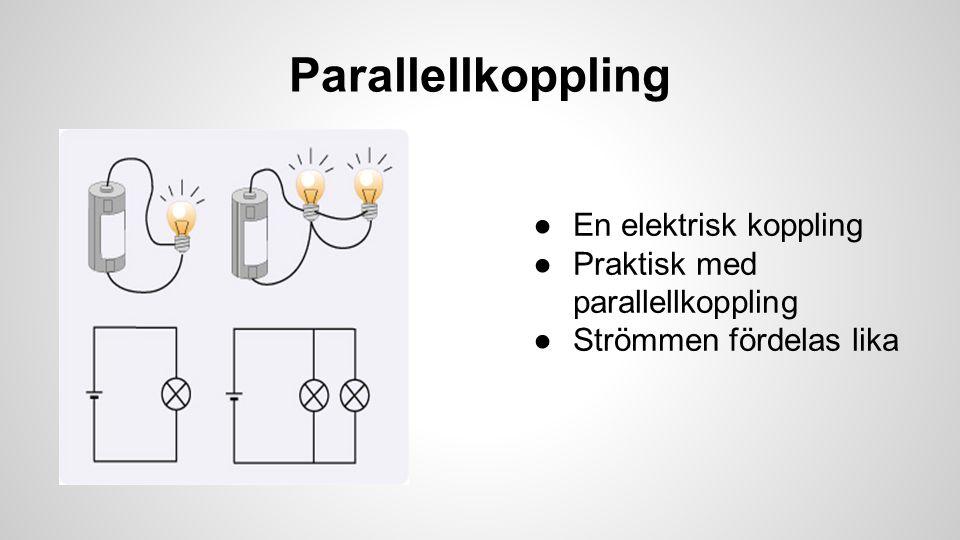 Parallellkoppling ●En elektrisk koppling ●Praktisk med parallellkoppling ●Strömmen fördelas lika