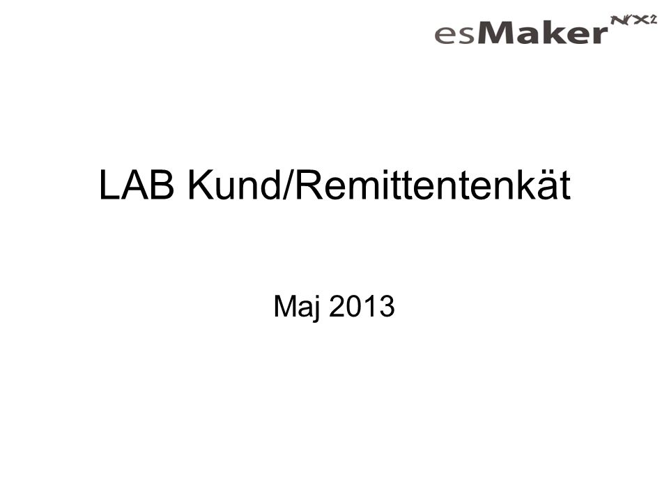 LAB Kund - Remittentenkät maj 2013 Svarsfrekvens Total46% (57/124)