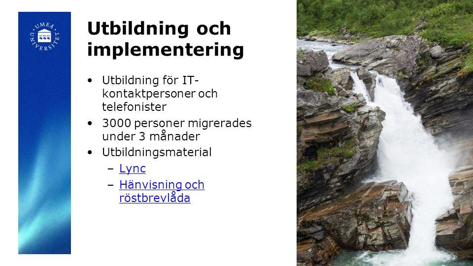 Utbildning och implementering •Utbildning för IT- kontaktpersoner och telefonister •3000 personer migrerades under 3 månader •Utbildningsmaterial –LyncLync –Hänvisning och röstbrevlådaHänvisning och röstbrevlåda