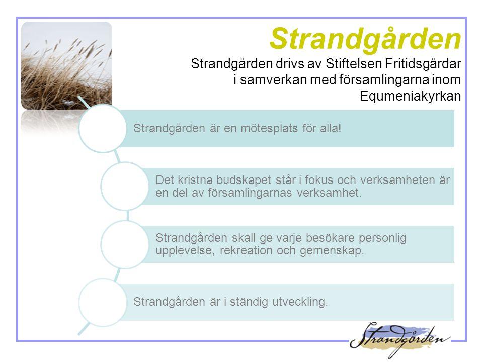 Strandgården Strandgården drivs av Stiftelsen Fritidsgårdar i samverkan med församlingarna inom Equmeniakyrkan Strandgården är en mötesplats för alla.