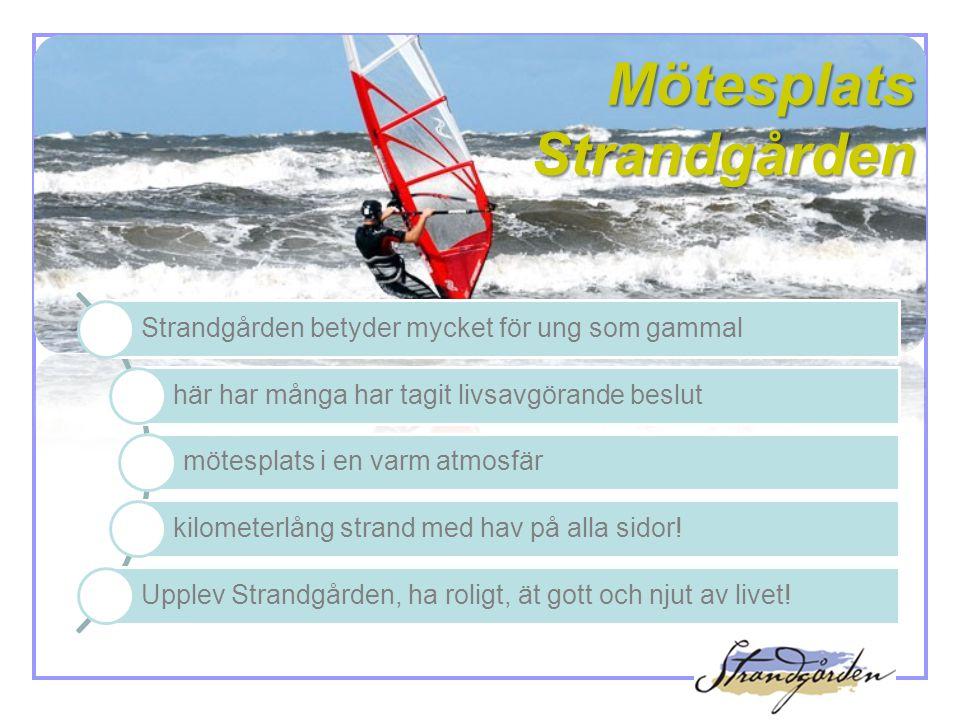 Mötesplats Strandgården Strandgården betyder mycket för ung som gammal här har många har tagit livsavgörande beslut mötesplats i en varm atmosfär kilometerlång strand med hav på alla sidor.