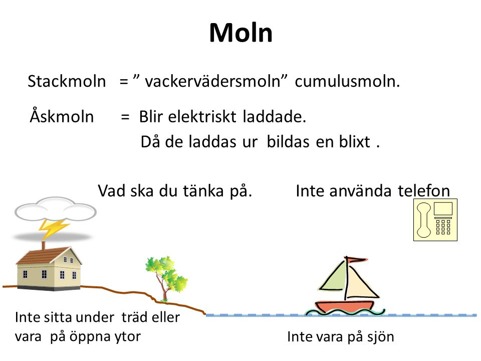 Moln Stackmoln = vackervädersmoln cumulusmoln.Åskmoln = Blir elektriskt laddade.