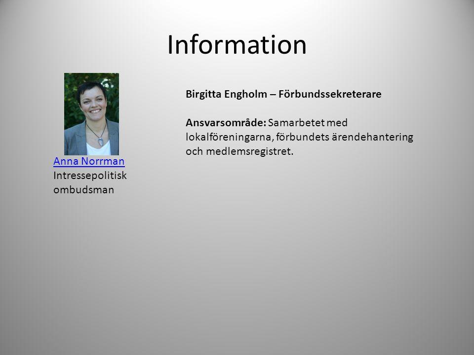 Information Anna Norrman Intressepolitisk ombudsman Birgitta Engholm – Förbundssekreterare Ansvarsområde: Samarbetet med lokalföreningarna, förbundets