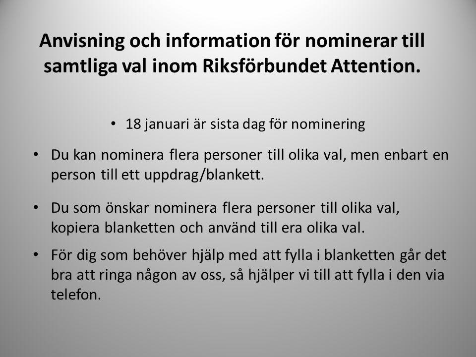 • Du kan nominera flera personer till olika val, men enbart en person till ett uppdrag/blankett. • Du som önskar nominera flera personer till olika va
