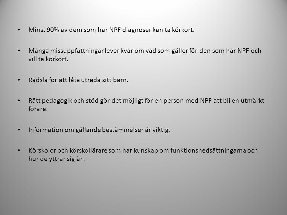 • Minst 90% av dem som har NPF diagnoser kan ta körkort. • Många missuppfattningar lever kvar om vad som gäller för den som har NPF och vill ta körkor