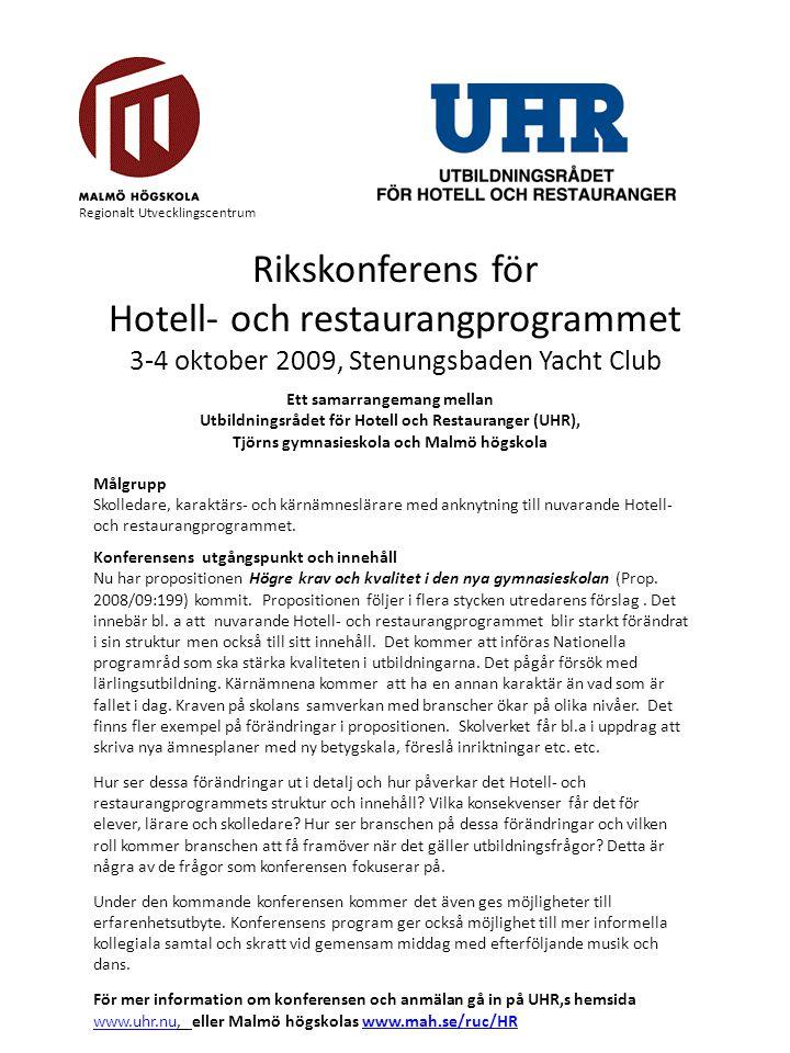 Regionalt Utvecklingscentrum Ett samarrangemang mellan Utbildningsrådet för Hotell och Restauranger (UHR), Tjörns gymnasieskola och Malmö högskola Mål