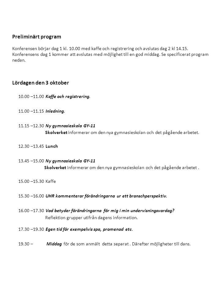 Preliminärt program Konferensen börjar dag 1 kl. 10.00 med kaffe och registrering och avslutas dag 2 kl 14.15. Konferensens dag 1 kommer att avslutas