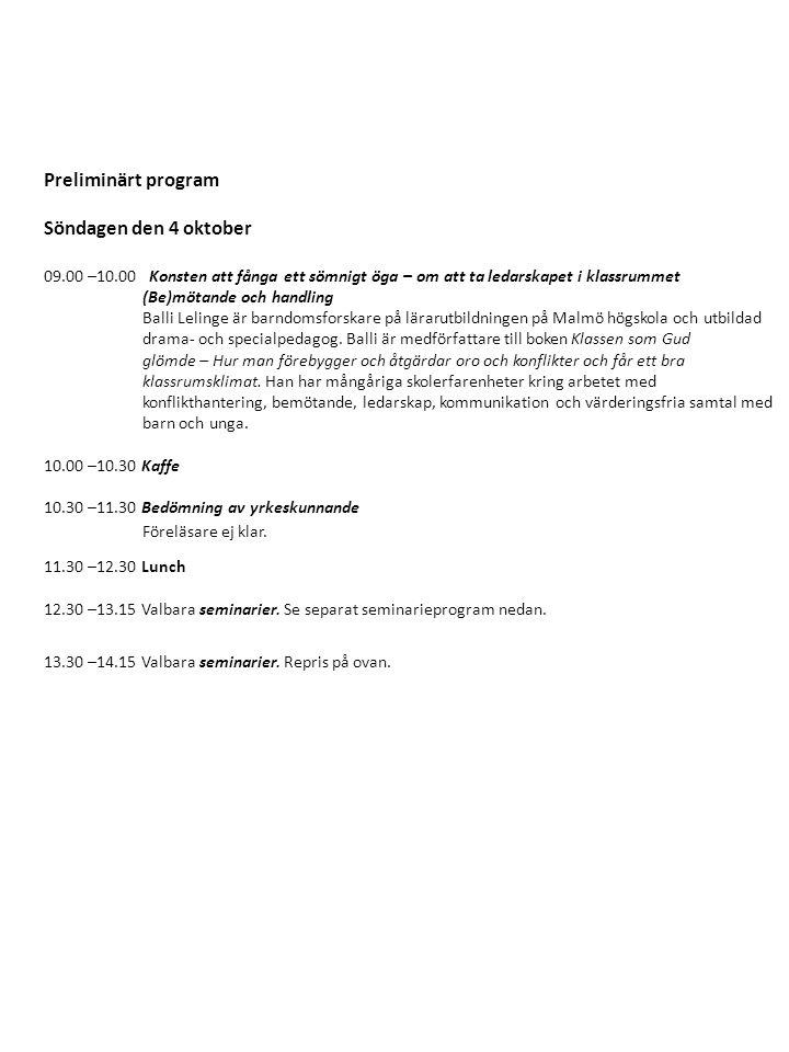 Preliminärt program Söndagen den 4 oktober 09.00 –10.00 Konsten att fånga ett sömnigt öga – om att ta ledarskapet i klassrummet (Be)mötande och handli