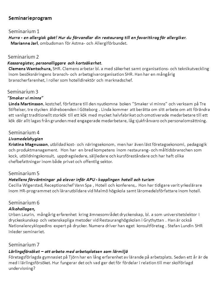 Seminarieprogram Seminarium 1 Hurra - en allergisk gäst! Hur du förvandlar din restaurang till en favoritkrog för allergiker. Marianne Jarl, ombudsman