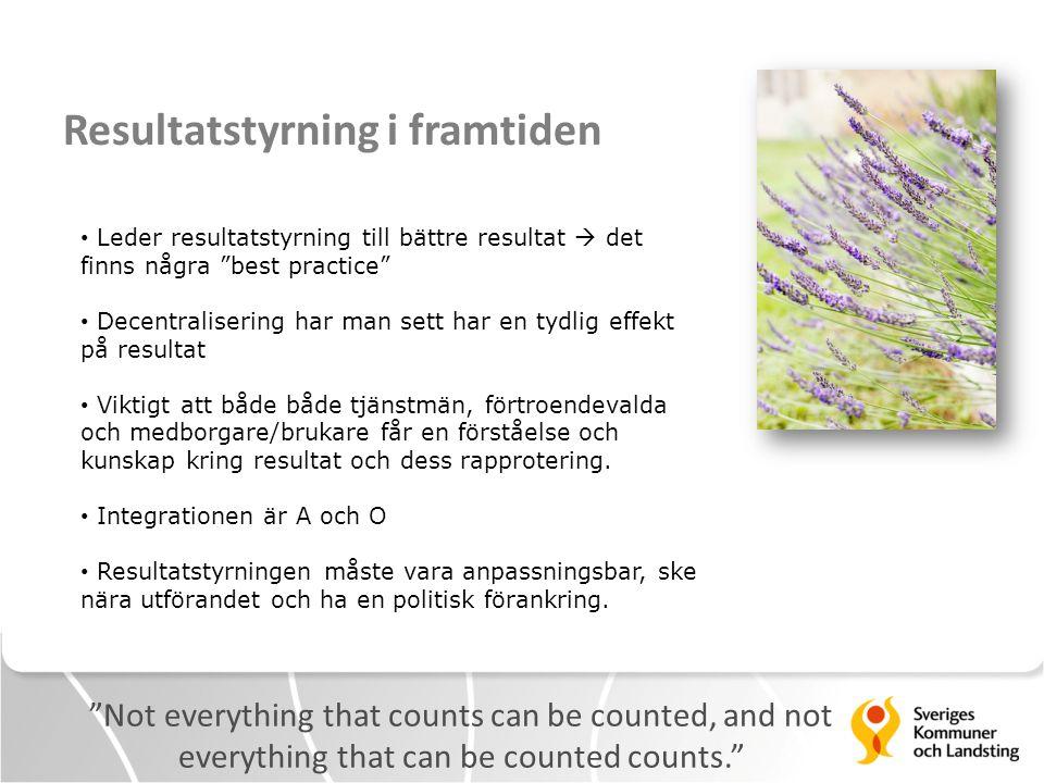 "Resultatstyrning i framtiden ""Not everything that counts can be counted, and not everything that can be counted counts."" • Leder resultatstyrning till"