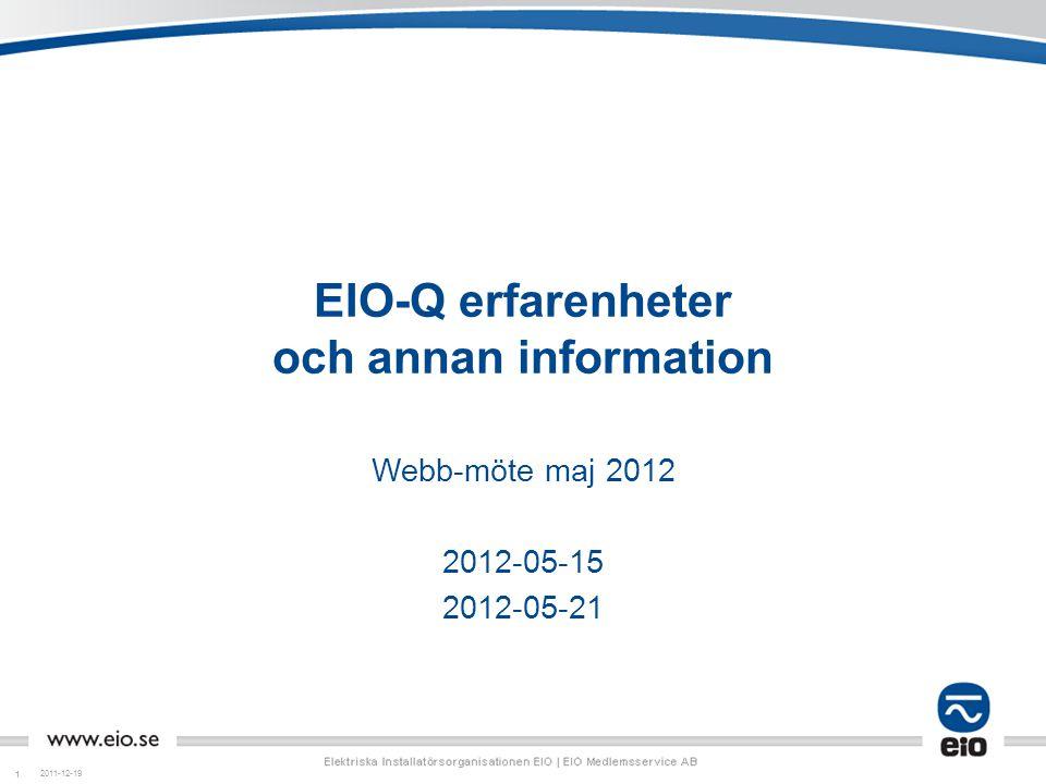 11 EIO-Q erfarenheter och annan information Webb-möte maj 2012 2012-05-15 2012-05-21 2011-12-19
