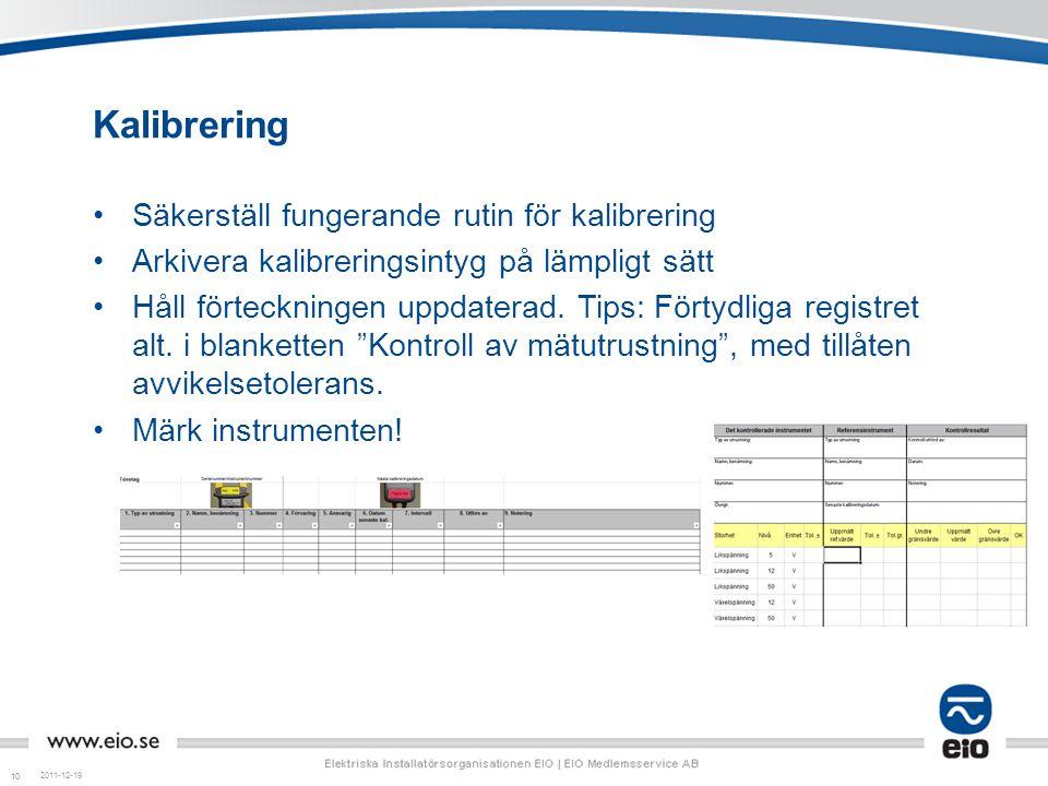10 Kalibrering •Säkerställ fungerande rutin för kalibrering •Arkivera kalibreringsintyg på lämpligt sätt •Håll förteckningen uppdaterad. Tips: Förtydl