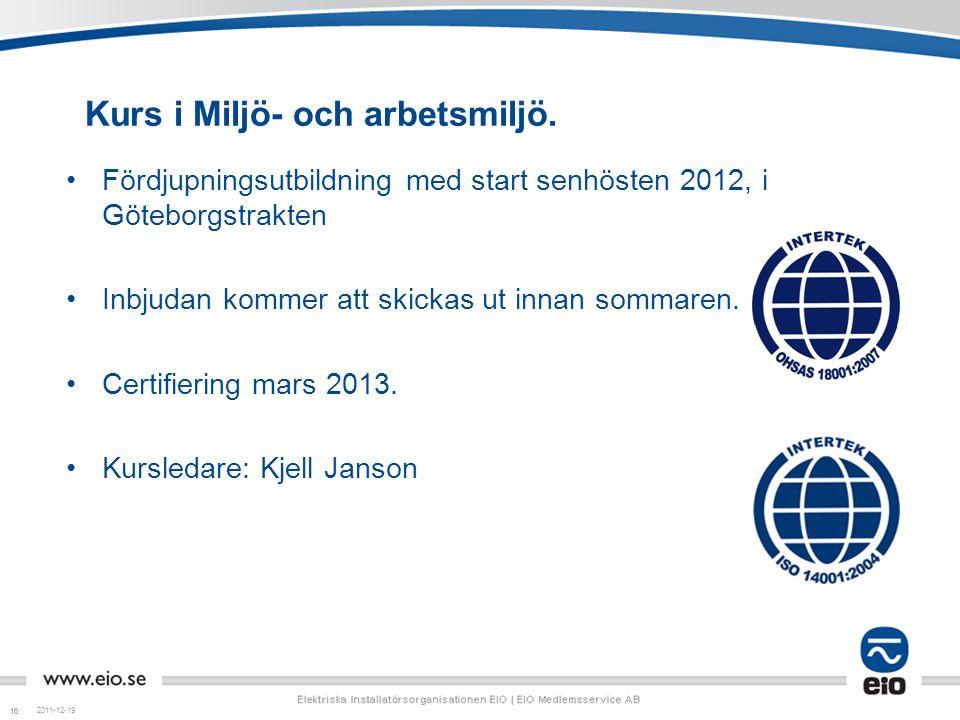 16 Kurs i Miljö- och arbetsmiljö. •Fördjupningsutbildning med start senhösten 2012, i Göteborgstrakten •Inbjudan kommer att skickas ut innan sommaren.