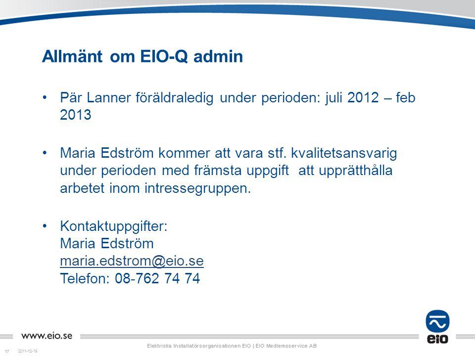 17 Allmänt om EIO-Q admin •Pär Lanner föräldraledig under perioden: juli 2012 – feb 2013 •Maria Edström kommer att vara stf. kvalitetsansvarig under p