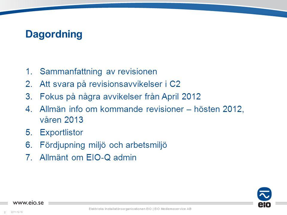 22 Dagordning 1.Sammanfattning av revisionen 2.Att svara på revisionsavvikelser i C2 3.Fokus på några avvikelser från April 2012 4.Allmän info om komm