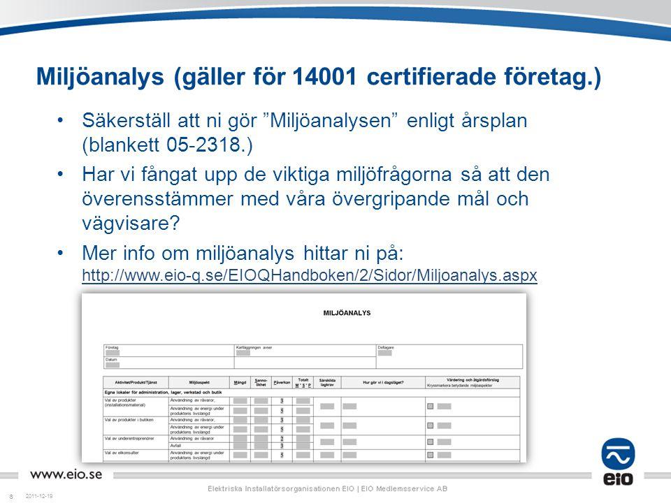 """88 Miljöanalys (gäller för 14001 certifierade företag.) •Säkerställ att ni gör """"Miljöanalysen"""" enligt årsplan (blankett 05-2318.) •Har vi fångat upp d"""