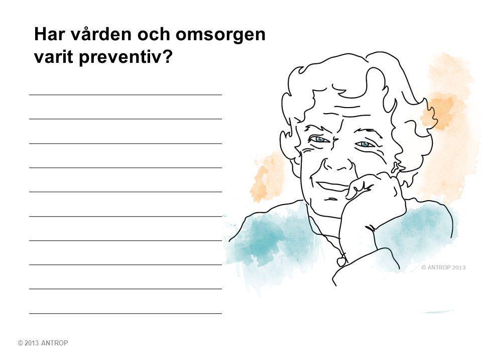 © 2013 ANTROP Har vården och omsorgen varit preventiv?