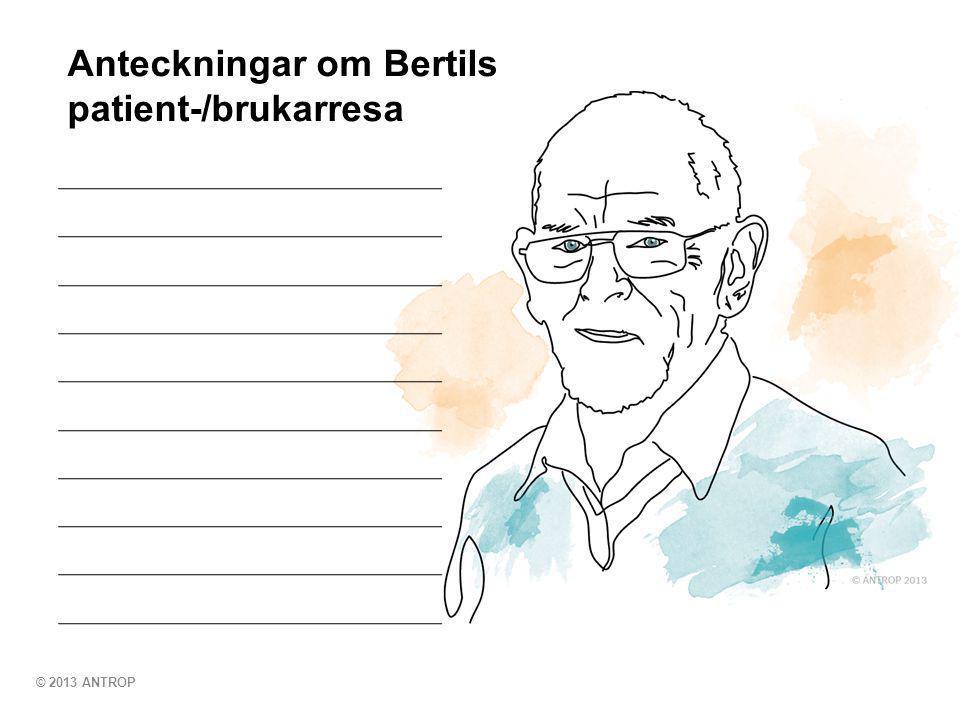 © 2013 ANTROP Anteckningar om Bertils patient-/brukarresa