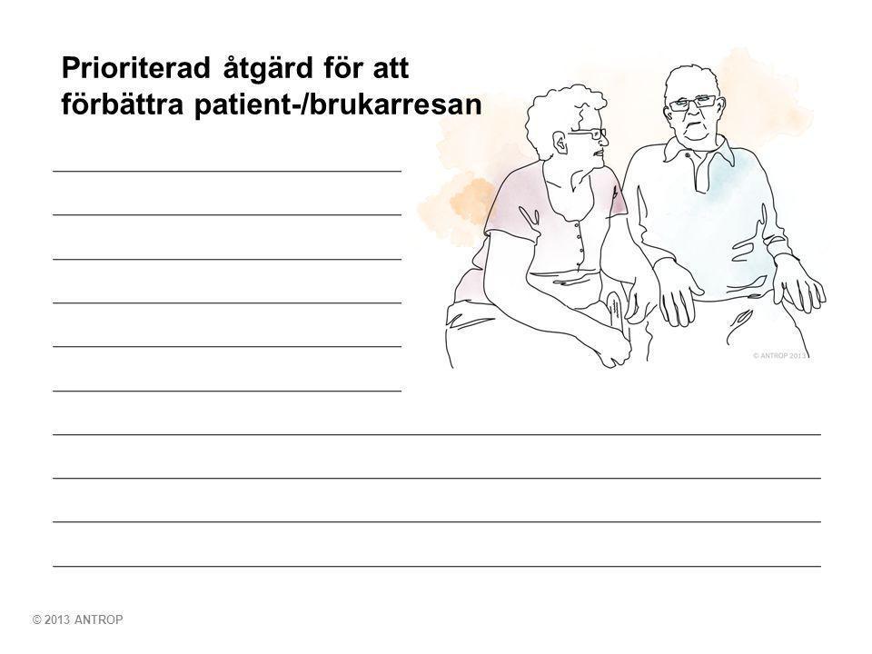 © 2013 ANTROP Prioriterad åtgärd för att förbättra patient-/brukarresan