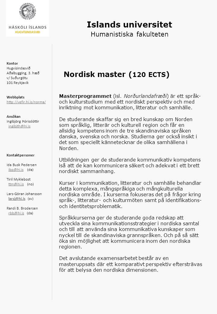 Islands universitet Humanistiska fakulteten Nordisk master ( 120 ECTS ) Masterprogrammet (isl. Norðurlandafræði) är ett språk- och kulturstudium med e