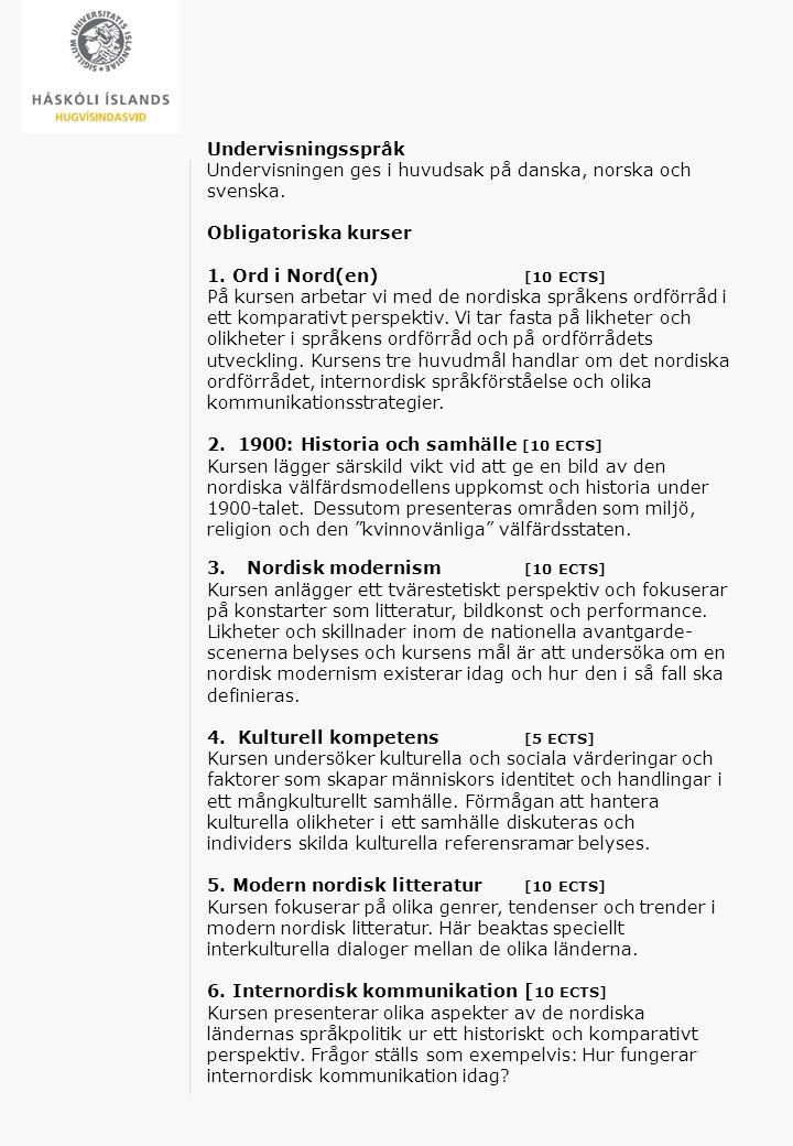 Undervisningsspråk Undervisningen ges i huvudsak på danska, norska och svenska. Obligatoriska kurser 1. Ord i Nord(en) [10 ECTS] På kursen arbetar vi