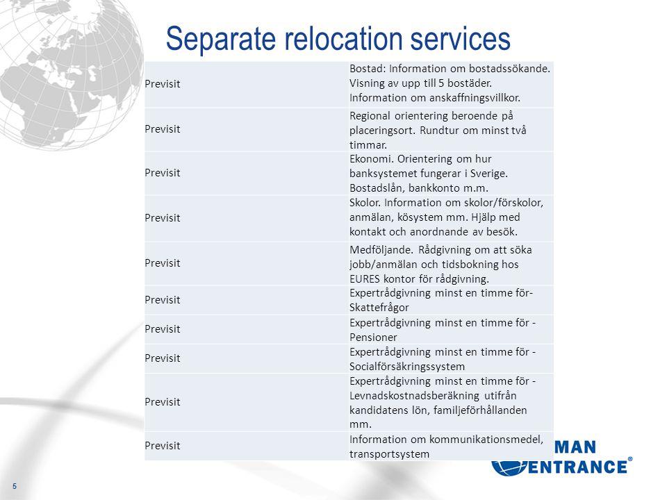 5 Separate relocation services Previsit Bostad: Information om bostadssökande. Visning av upp till 5 bostäder. Information om anskaffningsvillkor. Pre