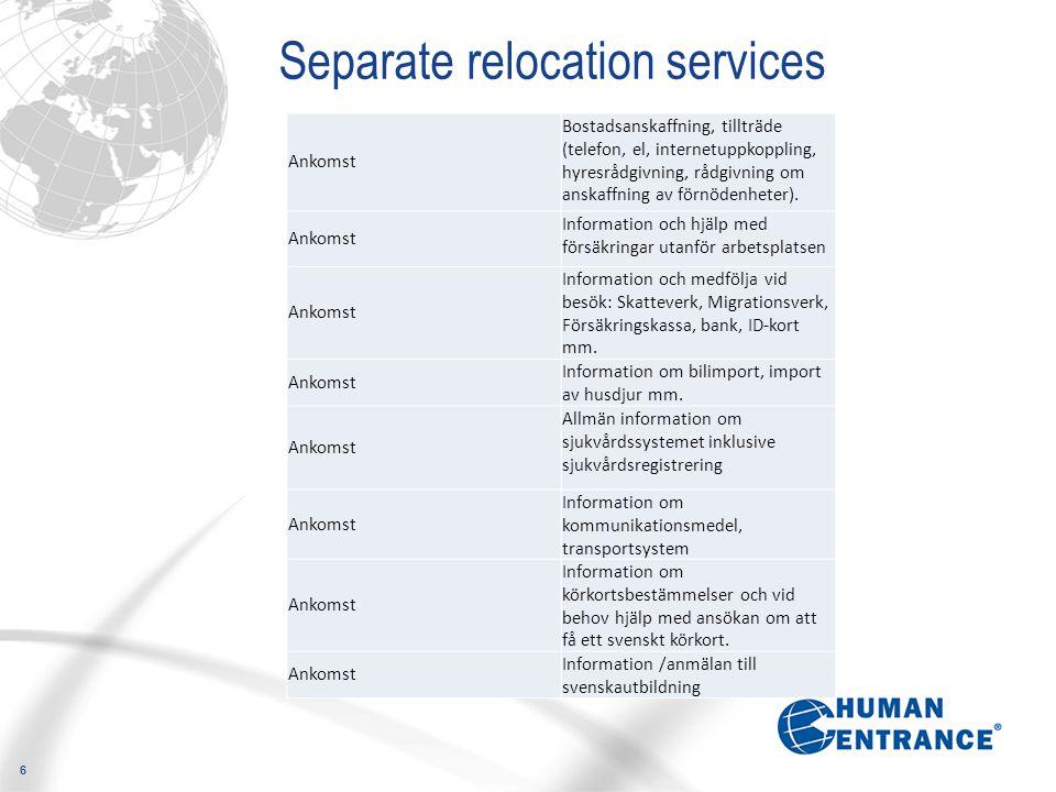 6 Separate relocation services Ankomst Bostadsanskaffning, tillträde (telefon, el, internetuppkoppling, hyresrådgivning, rådgivning om anskaffning av