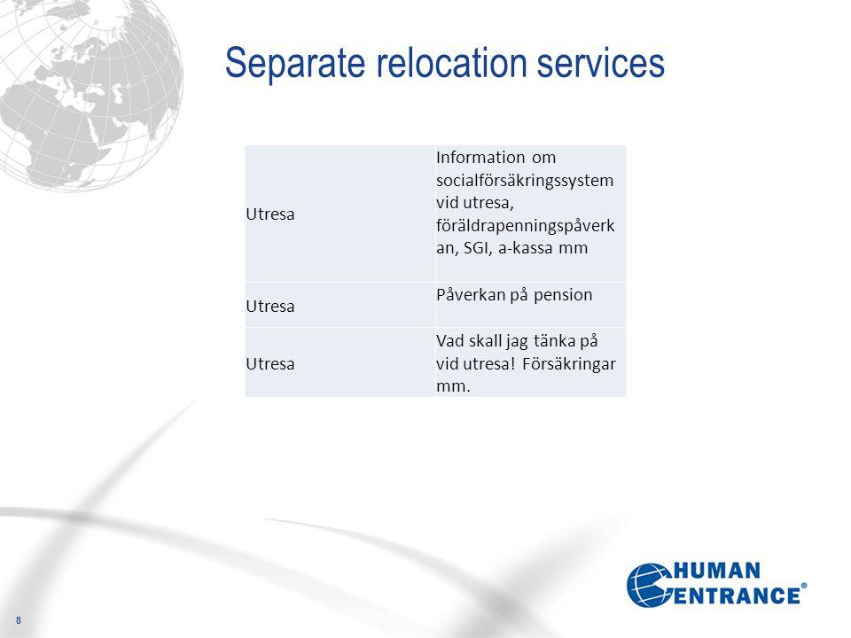 8 Separate relocation services Utresa Information om socialförsäkringssystem vid utresa, föräldrapenningspåverk an, SGI, a-kassa mm Utresa Påverkan på pension Utresa Vad skall jag tänka på vid utresa.