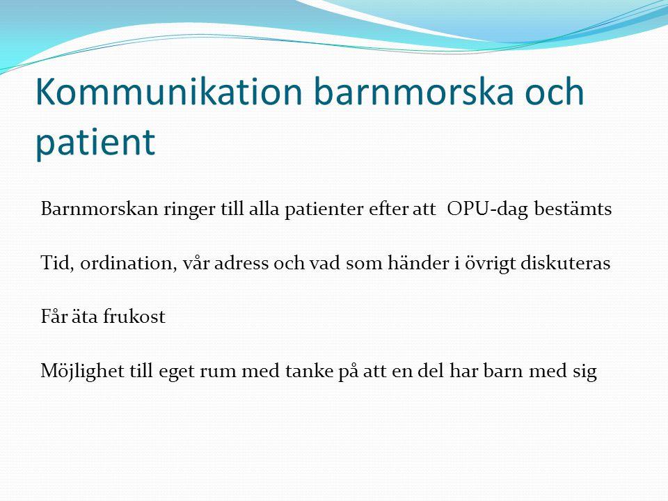 Kommunikation barnmorska och patient Barnmorskan ringer till alla patienter efter att OPU-dag bestämts Tid, ordination, vår adress och vad som händer