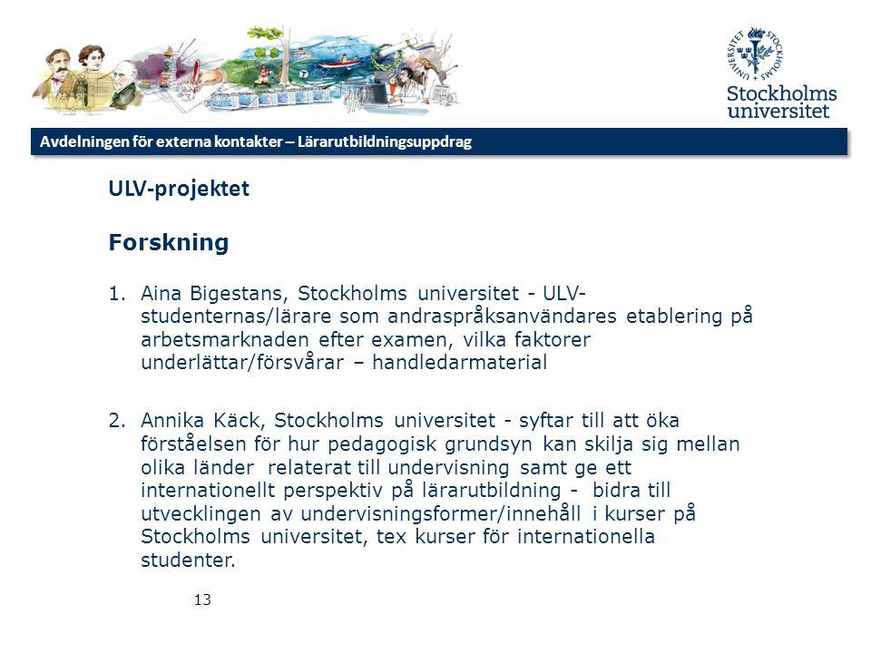 Avdelningen för externa kontakter – Lärarutbildningsuppdrag 13 ULV-projektet Forskning 1.Aina Bigestans, Stockholms universitet - ULV- studenternas/lä