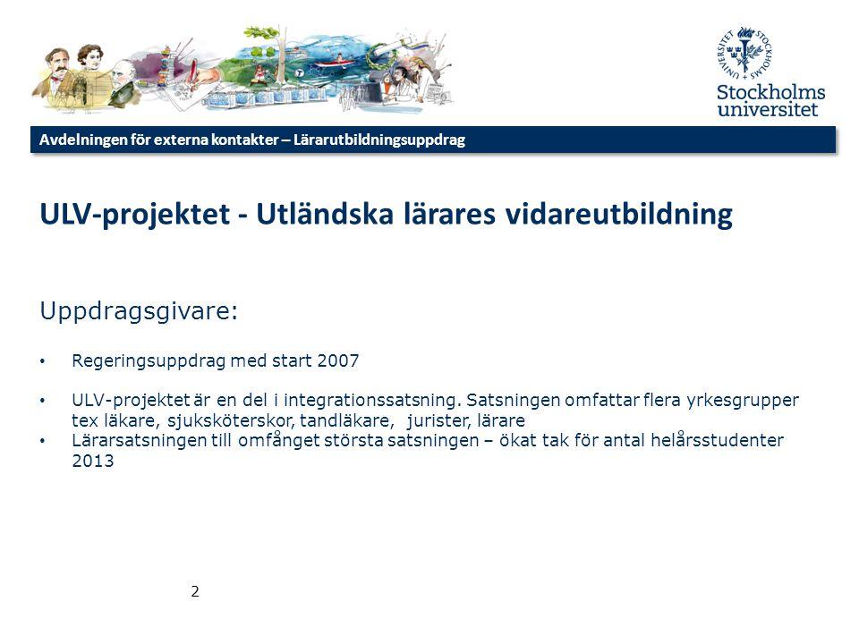 Avdelningen för externa kontakter – Lärarutbildningsuppdrag 2 ULV-projektet - Utländska lärares vidareutbildning Uppdragsgivare: • Regeringsuppdrag me