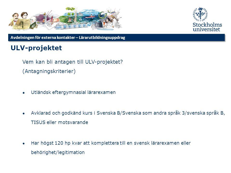 ULV-projektet Vem kan bli antagen till ULV-projektet? (Antagningskriterier) ● Utländsk eftergymnasial lärarexamen ● Avklarad och godkänd kurs i Svensk
