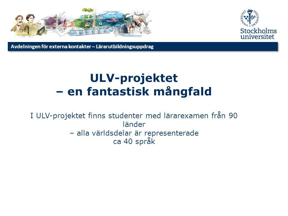ULV-projektet – en fantastisk mångfald I ULV-projektet finns studenter med lärarexamen från 90 länder – alla världsdelar är representerade ca 40 språk