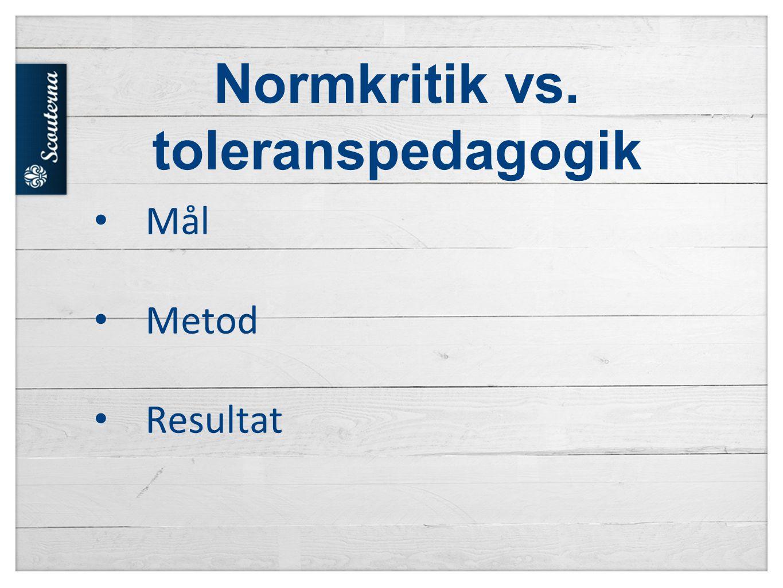 Normkritik vs. toleranspedagogik • Mål • Metod • Resultat